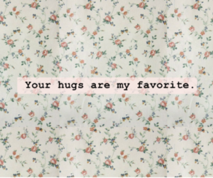 flowers, text, and your hugs image
