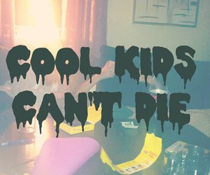 text and cool kids can't die image