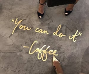 coffee, quotes, and gold image