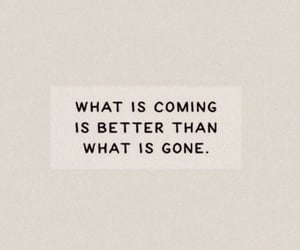 better, coming, and gone image