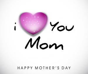 mothers day, i love you mom, and happy mothers day image