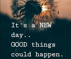 good things, new day, and optimistic image