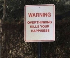 overthinking, happiness, and quotes image
