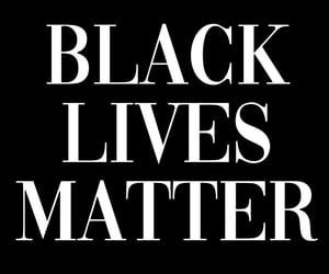 black lives matter, blacklivesmatter, and blacklivematter image