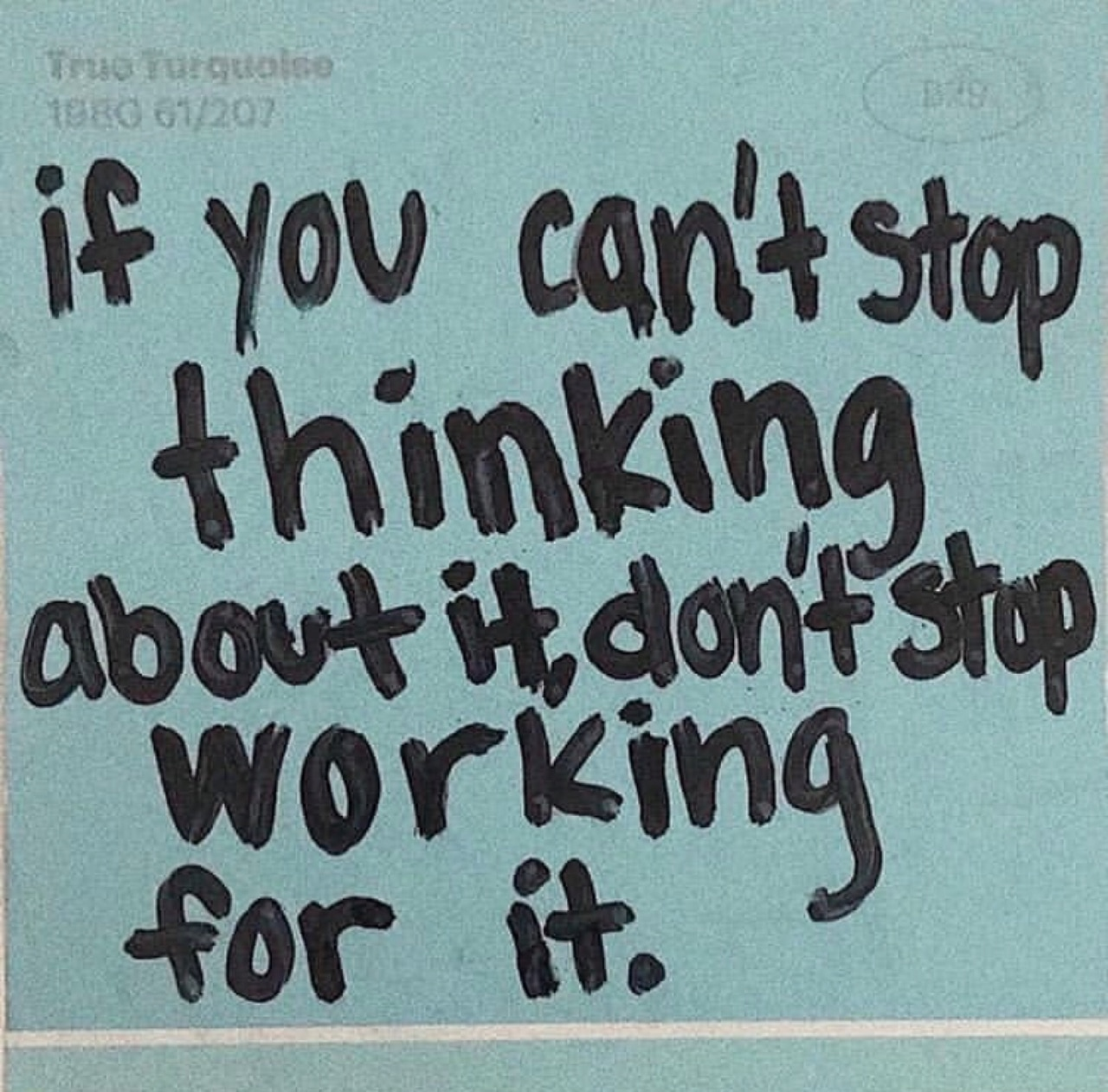 If You Can T Stop Thinking About It Don T Stop Working For It