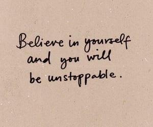 quotes, believe, and unstoppable image