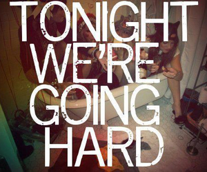 party, tonight, and hard image