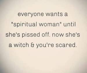 you're scared, spiritual woman, and until she is pissed image