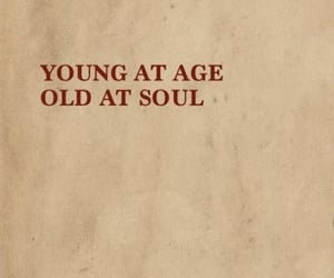 I am too young for  have a old soul like that.