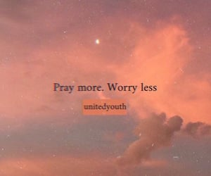 Praying can all of your problems. Stop the worrying because it's not solving the problems.
