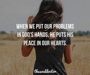 When we put our problems in God's hands, He puts His peace in our hearts. thesouldoctor | I don't own this image