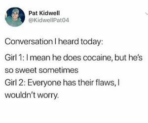 cocaine, memes, and flaw image