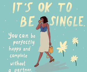 Your daily reminder. Lots of people are single anyways, You are not the only one.