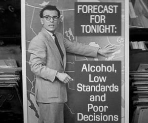 alcohol, weather report, and poor decisions image