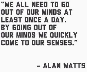 alan watts, out of your mind, and come to your senses image
