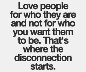 love people, who they are, and the disconnection starts image