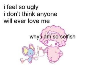 selfish, ugly, and vent image