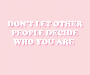 Dont let other people decide who you are