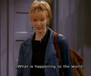 friends, quotes, and phoebe buffay image
