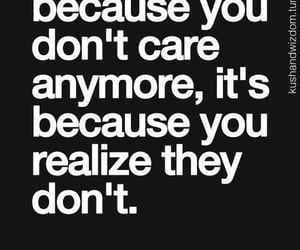 you care, they do not give a shit, and when you give up image