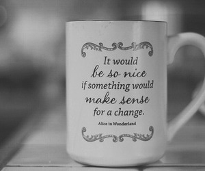 alice in wonderland, quotes, and mug image