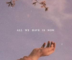 quote, all we have is now, and today is important image