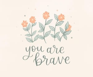 beautiful, brave, and quotes image