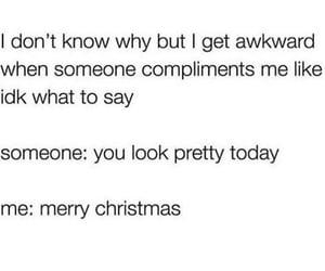awkward, compliments, and sarcasm image