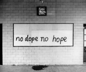 dope, hope, and black and white image