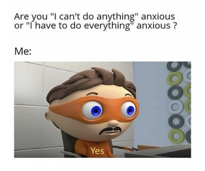 anxious, anything, and everything image