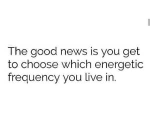 good news, you get to choose, and energetic frequency image