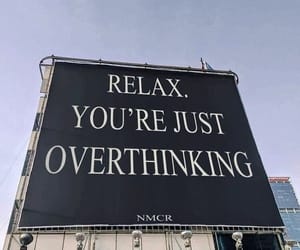 quotes, relax, and overthinking image