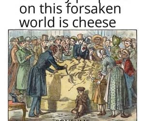 cheese, consume, and our only purpose image