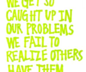 our problems, we fail to realize, and others also have them image