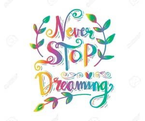 Dream, never, and never stop dreaming image