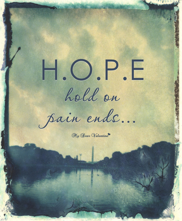 Hope Hold On Pain Ends Picture Quotes Mydearvalentinecom