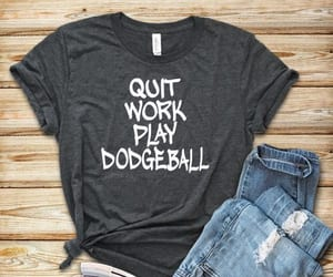 quit, t-shirt, and dodgeball image