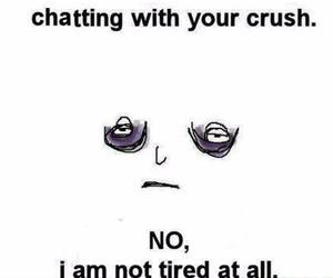 crush, tired, and chat image