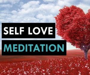 meditation, self love, and love yourself image