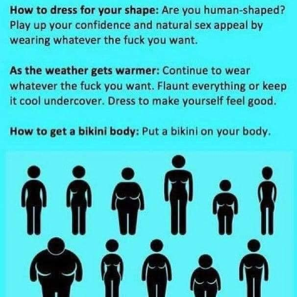 Může jít o obrázek one or more people a text that says 'How to dress for your shape: Are you human-shaped? Play up your confidence and natural sex appeal by wearing whatever the fuck you want. As the weather gets warmer: Continue to wear whatever the fuck