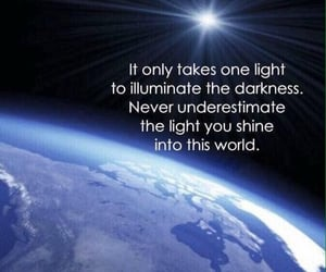illuminate the darkness, it only takes 1 light, and the light you shine image