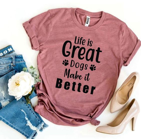 Life Is Great Dogs T-Shirt EL17A1