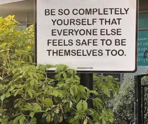 yourself, be so completely, and everyone else feels safe image