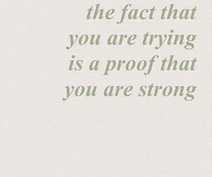 you are strong, the fact u are trying, and is a proof image