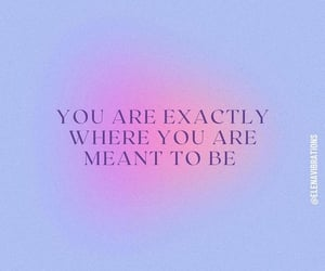 meant to be and where you are image
