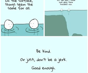 Be Kind. Or just don't be a jerk.