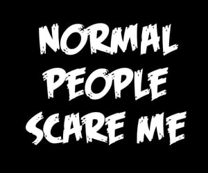 normal is boring and normal people scare me image