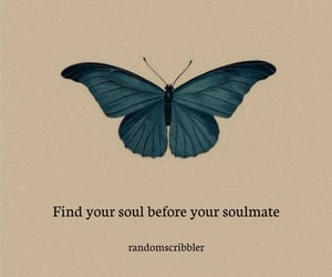 Find your soul before you look for your soulmate.