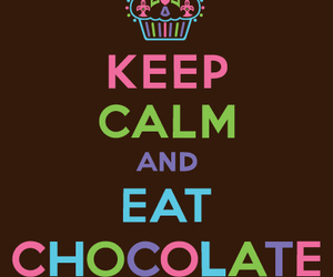 chocolate, keep calm, and eat image