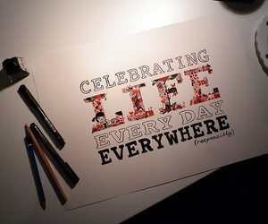 life, celebrate, and quote image
